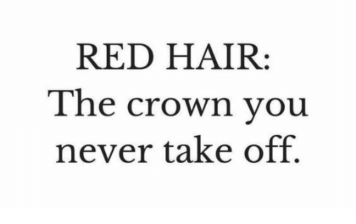 red hair: RED HAIR  The crown you  never take off.