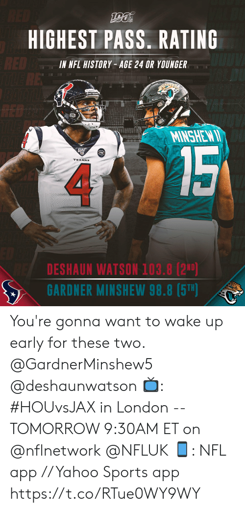 London: RED  HIGHEST PASS. RATING  RED BE  RE  IN NFL HISTORY- AGE 24 OR YOUNGER  RED D  TLE  MINSHEW I  15  RCN  TEXANS  DESHAUN WATSON 103.8 (2ND)  GARDNER MINSHEW 98.8 (5T) You're gonna want to wake up early for these two. @GardnerMinshew5 @deshaunwatson   📺: #HOUvsJAX in London -- TOMORROW 9:30AM ET on @nflnetwork @NFLUK 📱: NFL app // Yahoo Sports app https://t.co/RTue0WY9WY