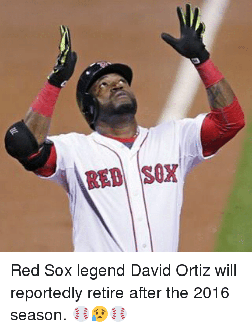 David Ortiz: RED SOX Red Sox legend David Ortiz will reportedly retire after the 2016 season. ⚾️😥⚾️