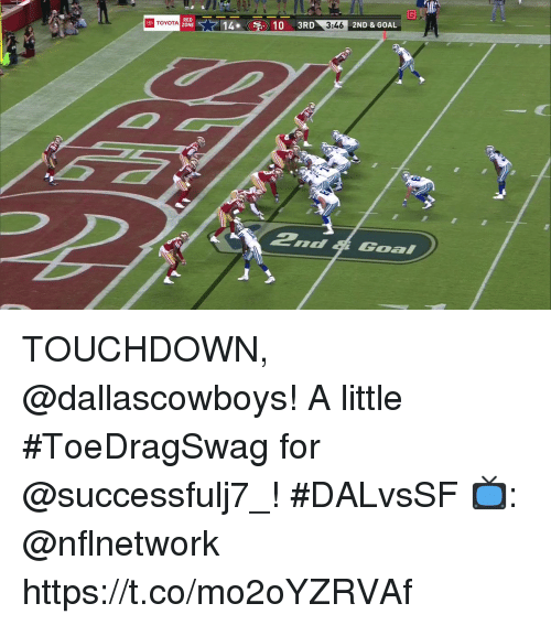 Memes, Toyota, and Goal: RED  ZONES,  TOYOTA  14-m 10  2ND & GOAL  2nd Goal TOUCHDOWN, @dallascowboys!  A little #ToeDragSwag for @successfulj7_! #DALvsSF  📺: @nflnetwork https://t.co/mo2oYZRVAf
