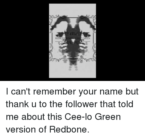 cee lo green: REDBON  GREEN I can't remember your name but thank u to the follower that told me about this Cee-lo Green version of Redbone.