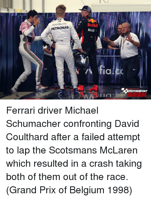 Belgium: RedBul  Mobil  Mercedes-AMG  PETRONAS  fiC  MOTORSPORT  WEEK  VB  lin Ferrari driver Michael Schumacher confronting David Coulthard after a failed attempt to lap the Scotsmans McLaren which resulted in a crash taking both of them out of the race. (Grand Prix of Belgium 1998)