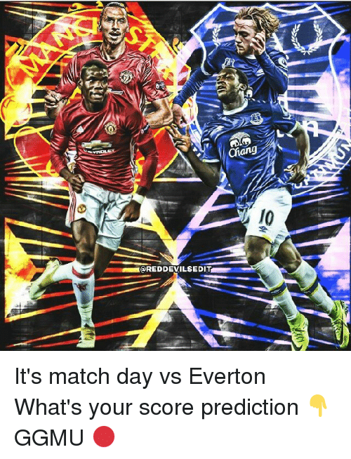 Everton, Memes, and Match: REDDEVILSEDIT It's match day vs Everton What's your score prediction 👇 GGMU 🔴