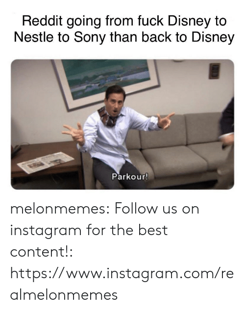 nestle: Reddit going from fuck Disney to  Nestle to Sony than back to Disney  Parkour! melonmemes:  Follow us on instagram for the best content!: https://www.instagram.com/realmelonmemes