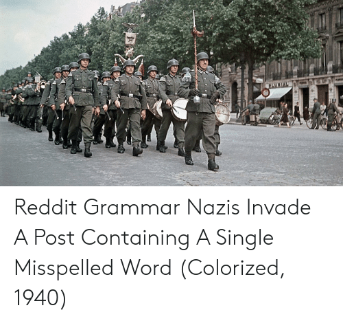 Grammar Nazis: Reddit Grammar Nazis Invade A Post Containing A Single Misspelled Word (Colorized, 1940)