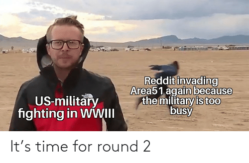 wwii: Reddit invading  Area51 again because  the military is too  busy  US-military  fighting in WWII It's time for round 2