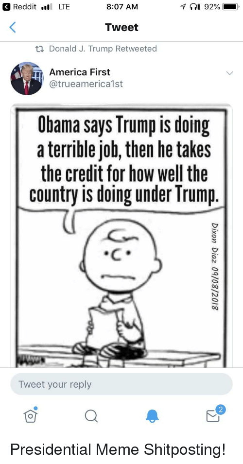 Presidential Meme: Reddit . LTE  8:07 AM  Tweet  ti Donald J. Trump Retweeted  America First  @trueamerica1st  Obama says Trump is doing  a terrible joh, then he takes  the credit for how well the  country is doing under Trump  Tweet your reply  2
