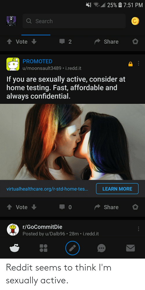 Sexually: Reddit seems to think I'm sexually active.