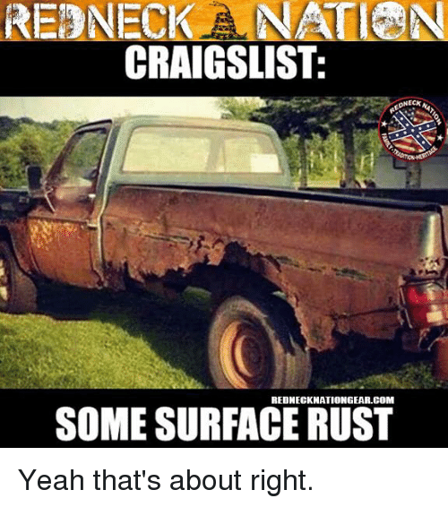 Craigslist, Memes, and 🤖: REDNECK NATI N  CRAIGSLIST:  NECK  REDNECK NATIONGEAR.COM  SOME SURFACE RUST Yeah that's about right.