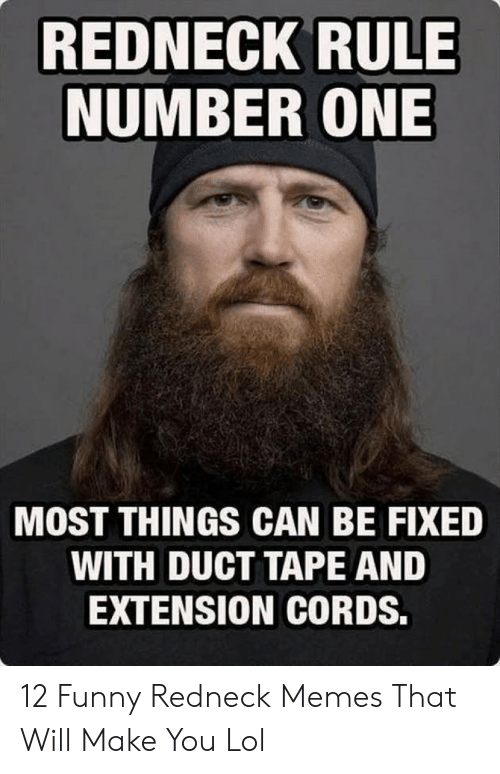 Funny Redneck Memes: REDNECK RULE  NUMBER ONE  MOST THINGS CAN BE FIXED  WITH DUCT TAPE AND  EXTENSION CORDS. 12 Funny Redneck Memes That Will Make You Lol