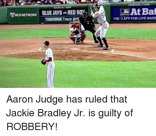Blue Jays: redsox.com  redsox.com  BLUE JAYS as REDsqh  TOMORROW 7PM/ET  At Bat  THE 1 APP FOR LIVE BASE  MLB NETWORK  MLB NETWORK BLUE JAYSRED SOX Aaron Judge has ruled that Jackie Bradley Jr. is guilty of ROBBERY!