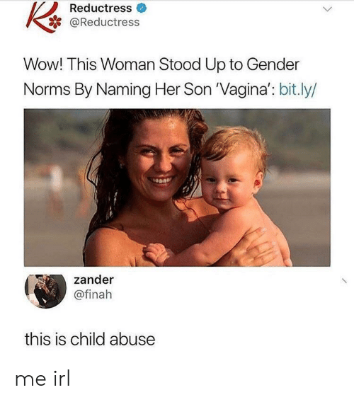 norms: Reductress  @Reductress  Wow! This Woman Stood Up to Gender  Norms By Naming Her Son 'Vagina': bit.ly/  zander  @finah  this is child abuse me irl