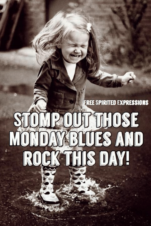 stomp: REE SPIRITED EXPRESSIONS  STOMP OUT THOSE  MONDAXBLUES AND  ROCK THIS DAY