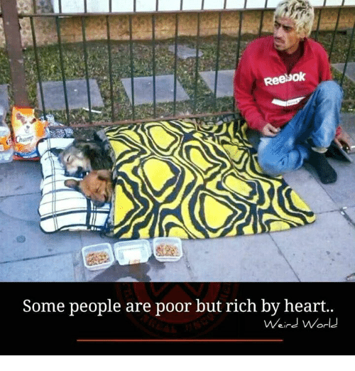 Memes, Reebok, and Heart: Reebok  Some people are poor but rich by heart..  Weird World