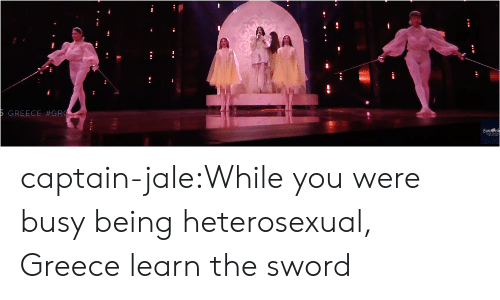 the sword: REECE captain-jale:While you were busy being heterosexual, Greece learn the sword
