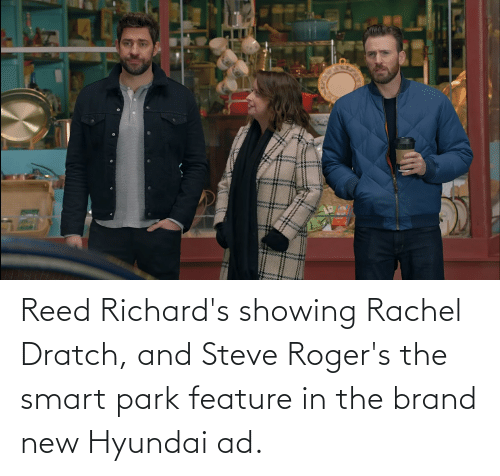 Reed: Reed Richard's showing Rachel Dratch, and Steve Roger's the smart park feature in the brand new Hyundai ad.