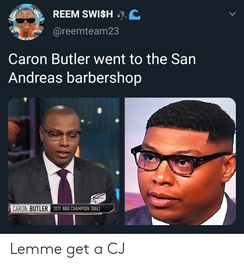 Reem: REEM SWISH .  @reemteam23  Caron Butler went to the San  Andreas barbershop  CARON BUTLER İANT NERGIAKPONLOAL Lemme get a CJ