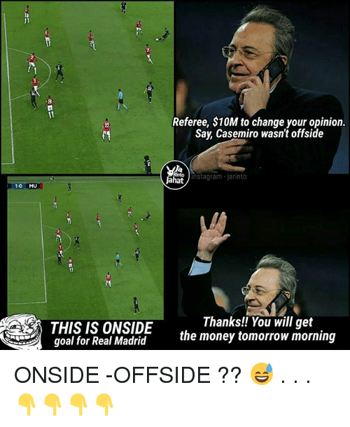 Instagram, Memes, and Money: Referee, $10M to change your opinion  Say, Casemiro wasn't offside  Ja  Jahat  instagram- jarinto  1-0 MU  THIS IS ONSIDE  goal for Real Madrid  Thanks!! You will get  the money tomorrow morning ONSIDE -OFFSIDE ?? 😅 . . . 👇👇👇👇
