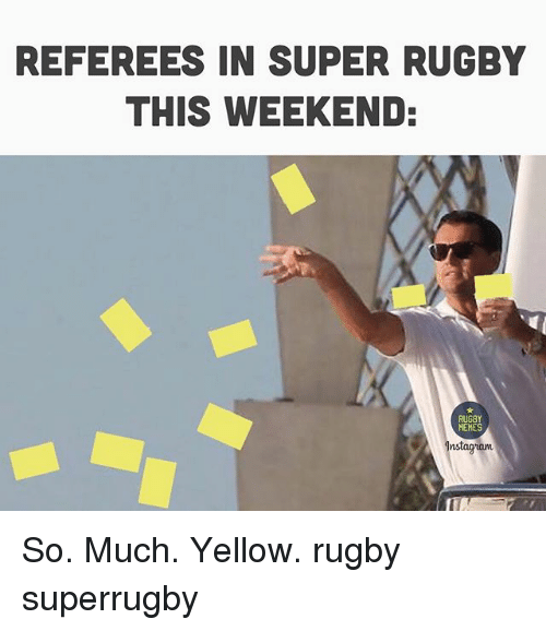 Super Rugby: REFEREES IN SUPER RUGBY  THIS WEEKEND:  RUGBY  MEMES  nstaguam So. Much. Yellow. rugby superrugby