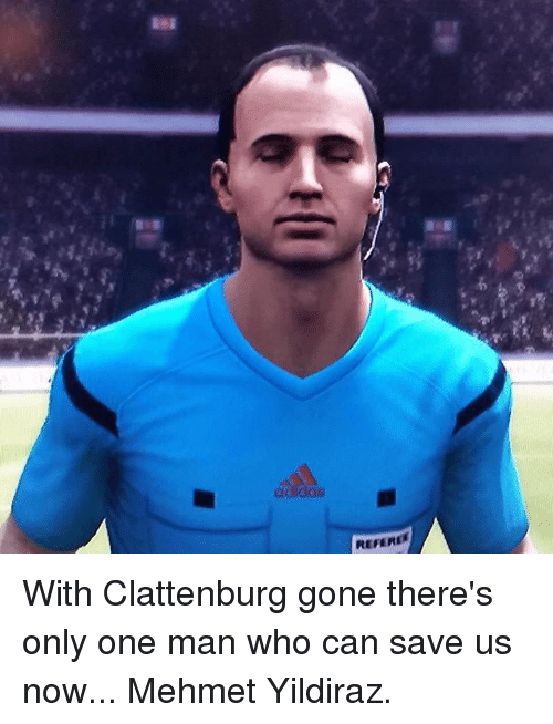 Memes, Only One, and 🤖: REFERER With Clattenburg gone there's only one man who can save us now... Mehmet Yildiraz.