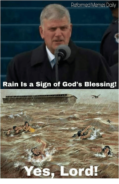 Yes Lord: Reformed Memes Daily  Rain is a sign of God's Blessing!  Yes Lord!