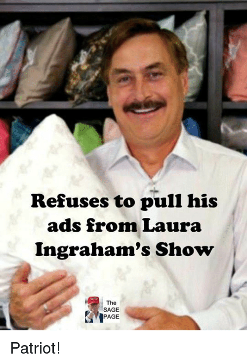 Sage, Patriot, and Ads: Refuses to pull his  ads from Laura  Ingraham's Show  The  SAGE Patriot!