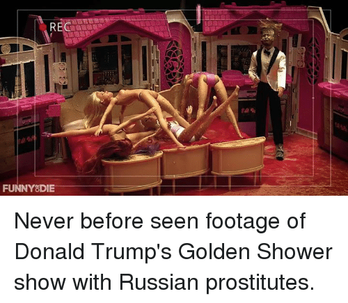 Dank, Shower, and Russian: REG  FUNNY DIE Never before seen footage of Donald Trump's Golden Shower show with Russian prostitutes.