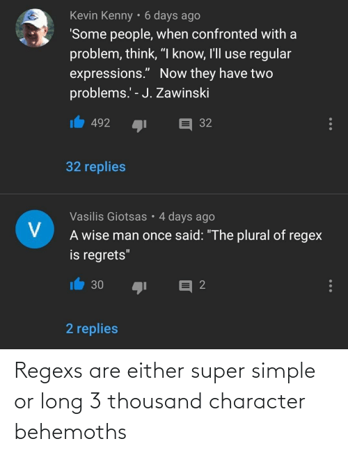 character: Regexs are either super simple or long 3 thousand character behemoths