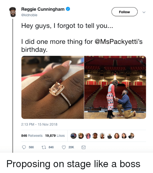 Reggie: Reggie Cunningham  Hey guys, I forgot to tell you...  I did one more thing for @MsPackyetti's  Followv  @kidnoble  birthday.  2:13 PM-15 Nov 2018  846 Retweets 19,879 Likes90O  566  846  20K Proposing on stage like a boss