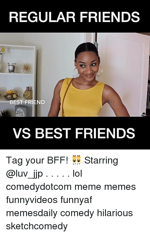 Friends Best Friend: REGULAR FRIENDS  BEST FRIEND  VS BEST FRIENDS Tag your BFF! 👯 Starring @luv_jjp . . . . . lol comedydotcom meme memes funnyvideos funnyaf memesdaily comedy hilarious sketchcomedy