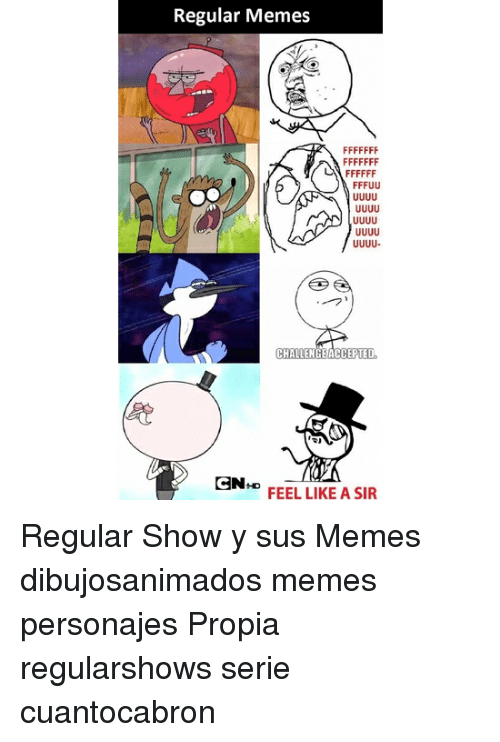 Like A Sir: Regular Memes  CHALLENGEACCEPTED  CN  D  FEEL LIKE A SIR Regular Show y sus Memes dibujosanimados memes personajes Propia regularshows serie cuantocabron