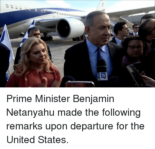 Memes, Benjamin Netanyahu, and 🤖: REI  E r Prime Minister Benjamin Netanyahu made the following remarks upon departure for the United States.
