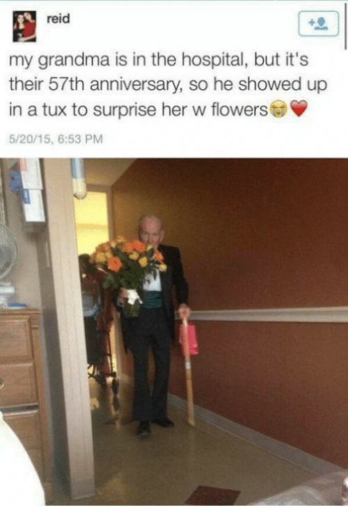 Grandma, Memes, and Flowers: reid  my grandma is in the hospital, but it's  their 57th anniversary, so he showed up  in a tux to surprise her w flowers  5/20/15, 6:53 PM