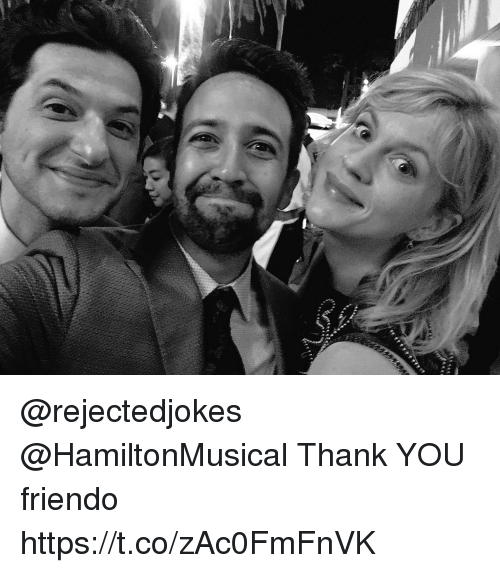 Friendo: @rejectedjokes @HamiltonMusical Thank YOU friendo https://t.co/zAc0FmFnVK