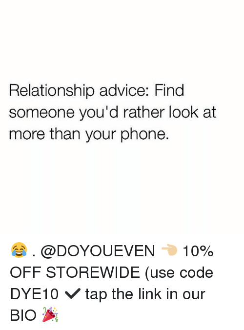 Advice, Gym, and Phone: Relationship advice: Find  someone you'd rather look at  more than your phone. 😂 . @DOYOUEVEN 👈🏼 10% OFF STOREWIDE (use code DYE10 ✔️ tap the link in our BIO 🎉