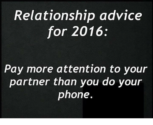 Advice  Phone  and Relationships  Relationship advice for       Pay more attention to your partner than you do your phone