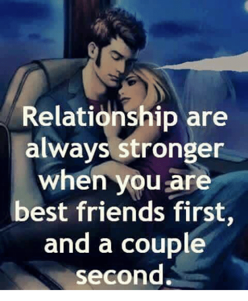 Best Friend, Memes, and Best Friends: Relationship are  always stronger  when you are  best friends first,  and a couple  second.