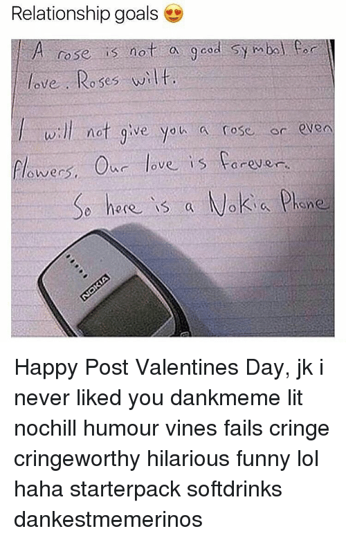 Vine Fail: Relationship goals  A rose is not a 9 cod symbol  ve Roses wilt.  ll not give you a rose  or  Our love is forever  flower  So hare is a Nokia phene Happy Post Valentines Day, jk i never liked you dankmeme lit nochill humour vines fails cringe cringeworthy hilarious funny lol haha starterpack softdrinks dankestmemerinos