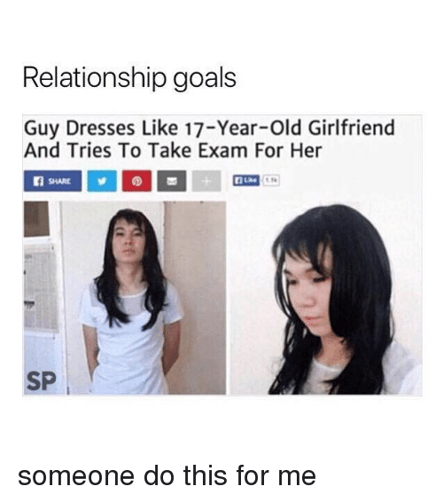 Goals, Relationship Goals, and Dresses: Relationship goals  Guy Dresses Like 17-Year-Old Girlfriend  And Tries To Take Exam For Her  nte1  SP someone do this for me