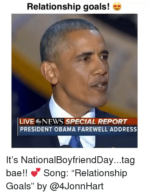 """Bae, Funny, and Goals: Relationship goals!  LIVE 6beNEWS SPECIAL REPORT  PRESIDENT OBAMA FAREWELL ADDRESS It's NationalBoyfriendDay...tag bae!! 💕 Song: """"Relationship Goals"""" by @4JonnHart"""
