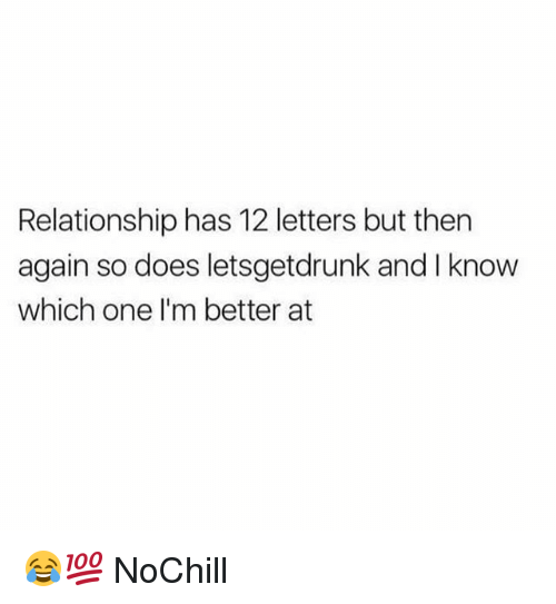 Funny, One, and Letters: Relationship has 12 letters but then  again so does letsgetdrunk and I know  which one I'm better at 😂💯 NoChill