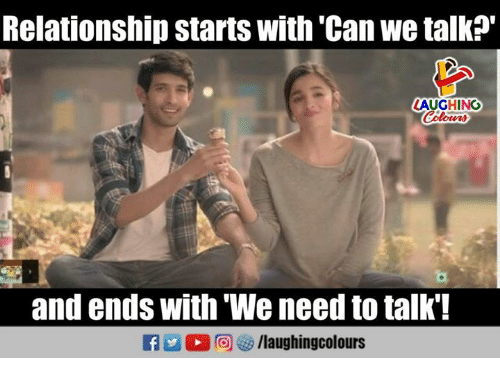 Indianpeoplefacebook, Can, and Relationship: Relationship starts with 'Can we talk?'  AUGHING  and ends with 'We need to talk'!  f/laughingcolours