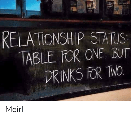 Relationship Status: RELATIONSHIP STATUS  ABLE FOR ONE, BUT  DRINKS FOR hO Meirl