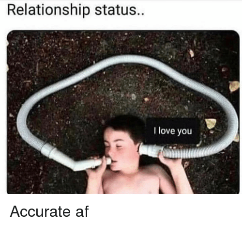 Relationship Status: Relationship status..  I love you Accurate af