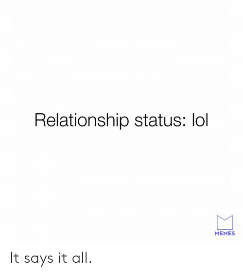 Relationship Status: Relationship status: lol  MEMES It says it all.