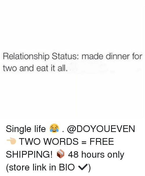 Gym, Life, and Free: Relationship Status: made dinner for  two and eat it all. Single life 😂 . @DOYOUEVEN 👈🏼 TWO WORDS = FREE SHIPPING! 📦 48 hours only (store link in BIO ✔️)