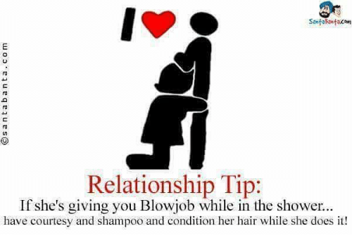 Blowjob, Memes, and Shower: Relationship Tip:  If she's giving you Blowjob while in the shower  have courtesy and shampoo and condition her hair while she does it!