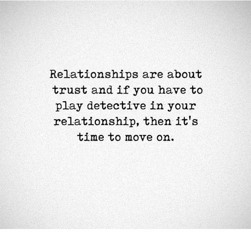 Memes, Relationships, and Time: Relationships are about  trust and if you have to  play detective in your  relationship, then it's  time to move on