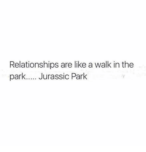 walk in the park: Relationships are like a walk in the  park  Jurassic Park