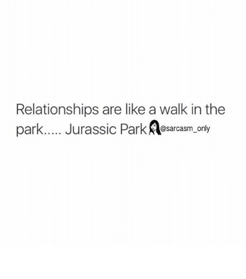 Funny: Relationships are like a walk in the  park  Jurassic Park @sarcasm only ⠀
